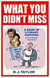 D.J. Taylor What You Didn't Miss: A Book of Literary Parodies as Featured in Private Eye