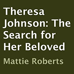 Theresa Johnson: The Search for Her Beloved | [Mattie Roberts]