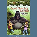 Magic Tree House, Book 26: Good Morning, Gorillas Audiobook by Mary Pope Osborne Narrated by Mary Pope Osborne