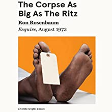 The Corpse as Big as the Ritz: Esquire, August 1973 Newspaper / Magazine by Ron Rosenbaum Narrated by L. J. Ganser