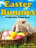 Easter Bunnies - An Adorable Picture Book (Fun Ebooks For Kids) (Fun Picture Books For Children)