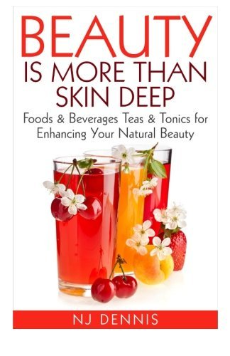 beauty-is-more-than-skin-deep-foods-beverages-teas-tonics-for-enhancing-your-natural-beauty-by-niamb