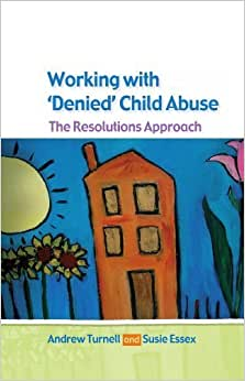 Working with Denied Child Abuse: The Resolutions Approach 1st Edition