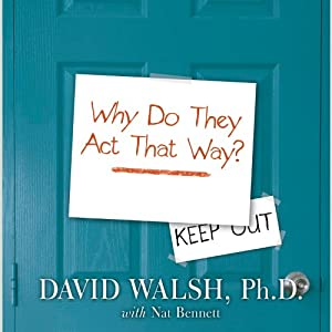 WHY Do They Act That Way?: A Survival Guide to the Adolescent Brain for You and Your Teen | [David Walsh, Nat Bennett]