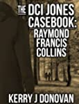 The DCI Jones Casebook: Raymond Franc...