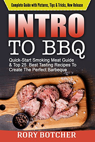 Intro to BBQ: Quick-Start Smoking Meat Guide & Top 25  Best Tasting Recipes To Create The Perfect Barbeque (Rory's Meat Kitchen) by Rory Botcher