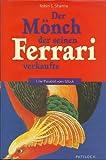 Der Mönch, der seinen Ferrari verkaufte. Eine Parabel vom Glück. (362900847X) by Sharma, Robin S.