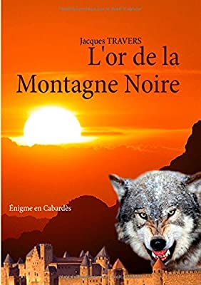 L'or de la montagne noire : Enigme en Cabardès de Jacques Travers