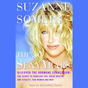The Sexy Years: Discover the Hormone Connection; The Secret to Fabulous Sex, Great Health, and Vitality, for Women and Men | [Suzanne Somers]