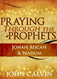 Praying through the Prophets: Jonah, Micah & Nahum