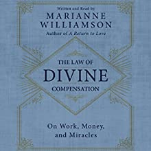 The Law of Divine Compensation: On Work, Money, and Miracles | Livre audio Auteur(s) : Marianne Williamson Narrateur(s) : Marianne Williamson