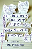 The Boy Who Couldnt Sleep and Never Had To (Vintage Contemporaries)