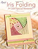 Iris Folding Cards for Life's Special Moments (Annie's Attic: Paper Crafts)