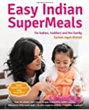 Easy Indian Supermeals for Babies, Toddlers and the Family