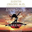 The Ecstasy of Surrender: 12 Surprising Ways Letting Go Can Empower Your Life (       UNABRIDGED) by Judith Orloff Narrated by Judith Orloff