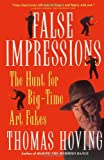 False Impressions: The Hunt for Big-Time Art Fakes (0684831481) by Hoving, Thomas