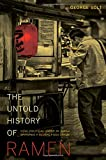 The Untold History of Ramen: How Political Crisis in Japan Spawned a Global Food Craze (California Studies in Food and Culture)