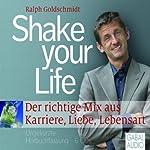 Shake your Life: Der richtige Mix aus Karriere, Liebe, Lebensart | Ralph Goldschmidt