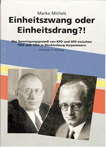 Einheitszwang oder Einheitsdrang: Der Vereinigungsprozeß von KPD und SPD zwischen 1945 und 1950 in Mecklenburg Vorpommern (Fallstudie mit Anhang)