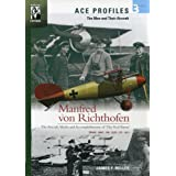 Manfred Von Richthofen: The Aircraft, Myths and Accomplishments of the Red Baron (Ace Profiles - The Men and Their Aircraft) ~ Robert Forsyth