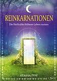 Reinkarnationen - Die Heilkräfte früherer Leben nutzen