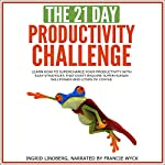 The 21-Day Productivity Challenge - Learn How to Supercharge Your Productivity with Easy Strategies That Don't Require Superhuman Willpower and Liters of Coffee: 21-Day Challenges, Book 3 |  21 Day Challenges