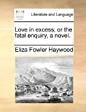 img - for Love in excess; or the fatal enquiry, a novel. book / textbook / text book