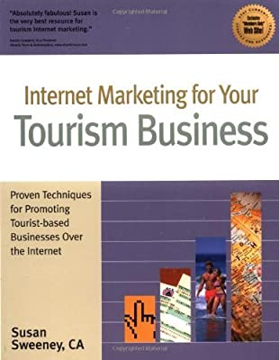 Internet Marketing for Your Tourism Business: Proven Techniques for Promoting Tourist-Based Businesses Over the Internet by Susan Sweeney (2000-07-02)