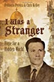 img - for I Was A Stranger - Hope for a Hidden World (English, Spanish, French, Italian, German, Japanese, Russian, Ukrainian, Chinese, Hindi, Tamil, Telugu, ... Gujarati, Bengali and Korean Edition) book / textbook / text book