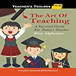 The Art of Teaching: A Survival Guide for Today's Teacher | Pius Alphonso