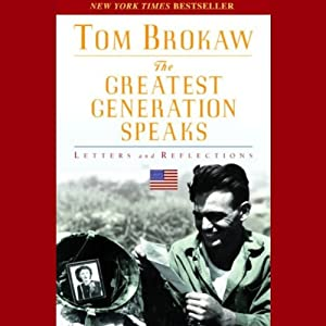 The Greatest Generation Speaks: Letters and Reflections | [Tom Brokaw]