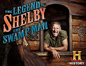 "Swamp Man: Season 1, Episode 101 ""The Legend of Shelby the Swamp Man"