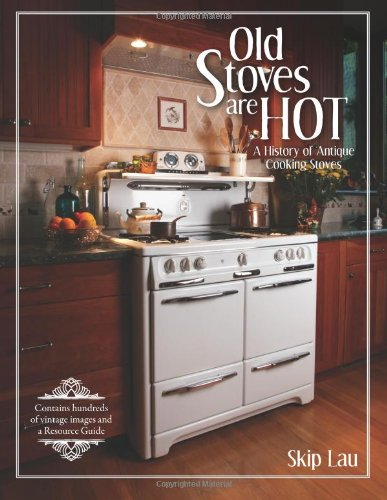 Old Stoves are Hot!: A history of antique cooking stoves