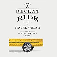 A Decent Ride: A Novel Audiobook by Irvine Welsh Narrated by Tam Dean Burn