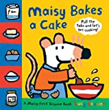 Maisy Bakes a Cake: A Maisy First Science Book