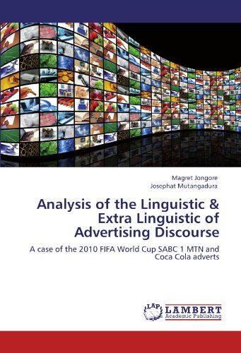 Analysis of the Linguistic & Extra Linguistic of Advertising Discourse: A case of the 2010 FIFA World Cup SABC 1 MTN and Coca Cola adverts