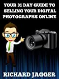 Your 31 Day Guide To Selling Your Digital Photographs Online