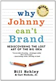 img - for Why Johnny Can't Brand: Rediscovering the Lost Art of the Big Idea book / textbook / text book
