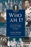 Yi-fu Tuan Who am I?: An Autobiography of Emotion, Mind, and Spirit (Wisconsin Studies in Autobiography)