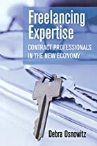 Freelancing Expertise: Contract Professionals in the New Economy (Collection on Technology and Work)