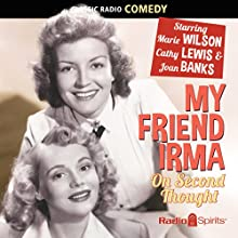 My Friend Irma: On Second Thought  by Parke Levy, Stanley Adams, Roland MacLane, Jack Denton Narrated by Marie Wilson, Cathy Lewis, Joan Banks, Hans Conried, Leif Erickson, Gloria Gordon, Alan Reed
