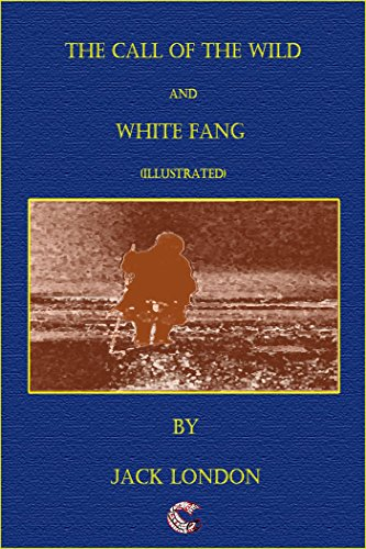 Jack London - The Call of the Wild - White Fang (illustrated)
