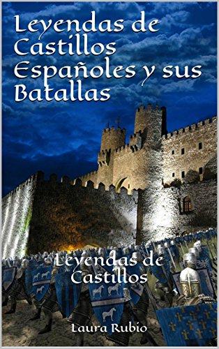 Leyendas de Castillos Españoles y sus Batallas: Leyendas de Castillos