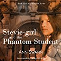 Stevie-girl and the Phantom Student: The Phantom Series, Volume 2 (       UNABRIDGED) by Ann Swann Narrated by Abby Elvidge