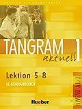Tangram aktuell 1 - Lektion 5-8: Deutsch als Fremdsprache / Lehrerhandbuch
