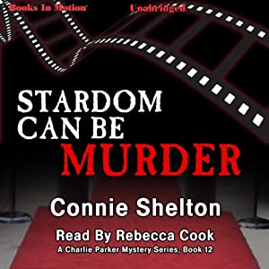 Stardom Can Be Murder: Charlie Parker Series, Book 12 | [Connie Shelton]