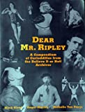 Dear Mr. Ripley: A Compendium of Curioddities from the Believe It or Not! Archives