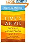 Time's Anvil: England, Archaeology an...