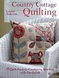 Lynette Anderson Country Cottage Quilting: Over 20 Quirky Quilt Projects Combining Stitchery with Patchwork by Anderson, Lynette (2012)