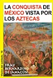 img - for La conquista de M xico vista por los aztecas (Visi n del soldado) (Spanish Edition) book / textbook / text book
